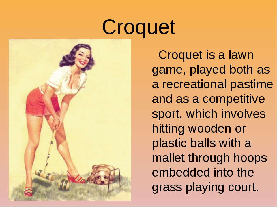 Croquet Croquet is a lawn game, played both as a recreational pastime and as...