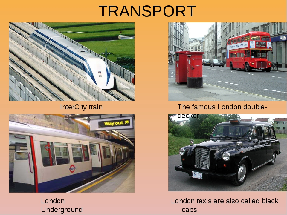 TRANSPORT InterCity train London taxis are also called black cabs The famous...