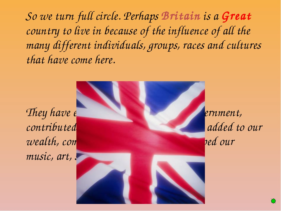 So we turn full circle. Perhaps Britain is a Great country to live in becaus...