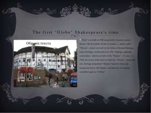 "The first ""Globe"" Shakespeare's time ""Globe"" was built in 1599 using timber s"