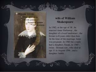 wife of William Shakespeare In 1582, at the age of 18 , he married Anne Hatha