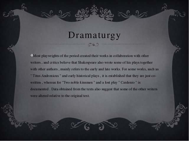 Dramaturgy Most playwrights of the period created their works in collaboratio...