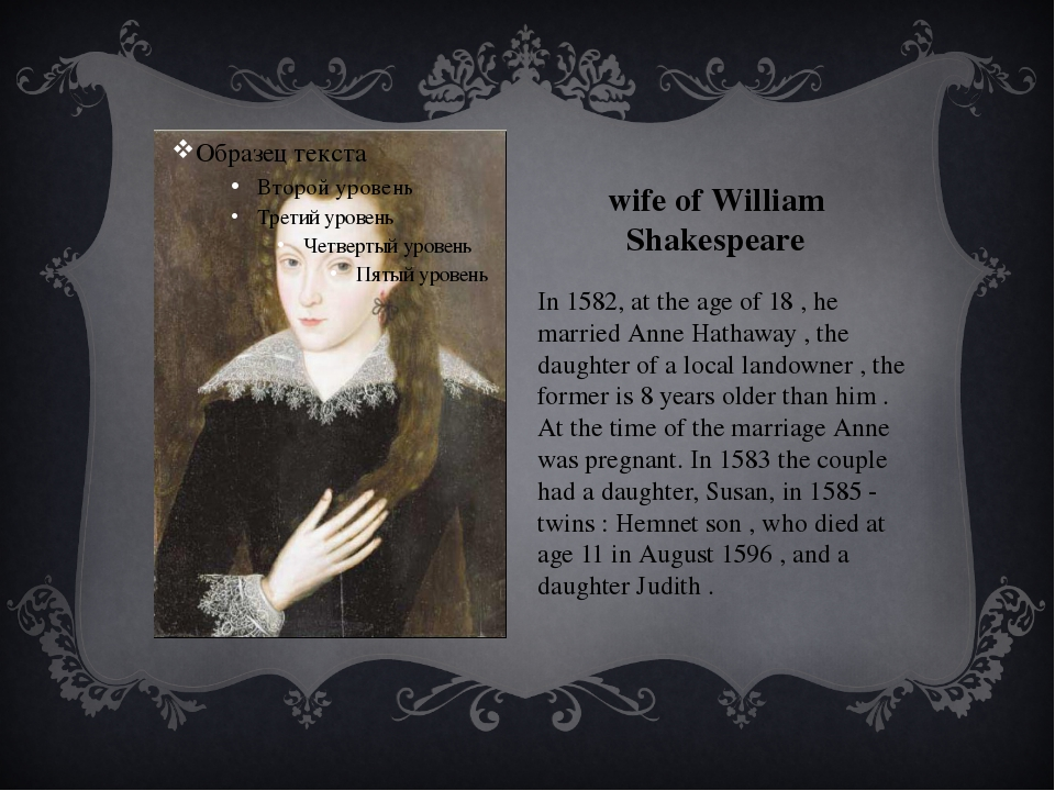 wife of William Shakespeare In 1582, at the age of 18 , he married Anne Hatha...