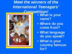 Meet the winners of the International Teenagers' Competition! What is your na