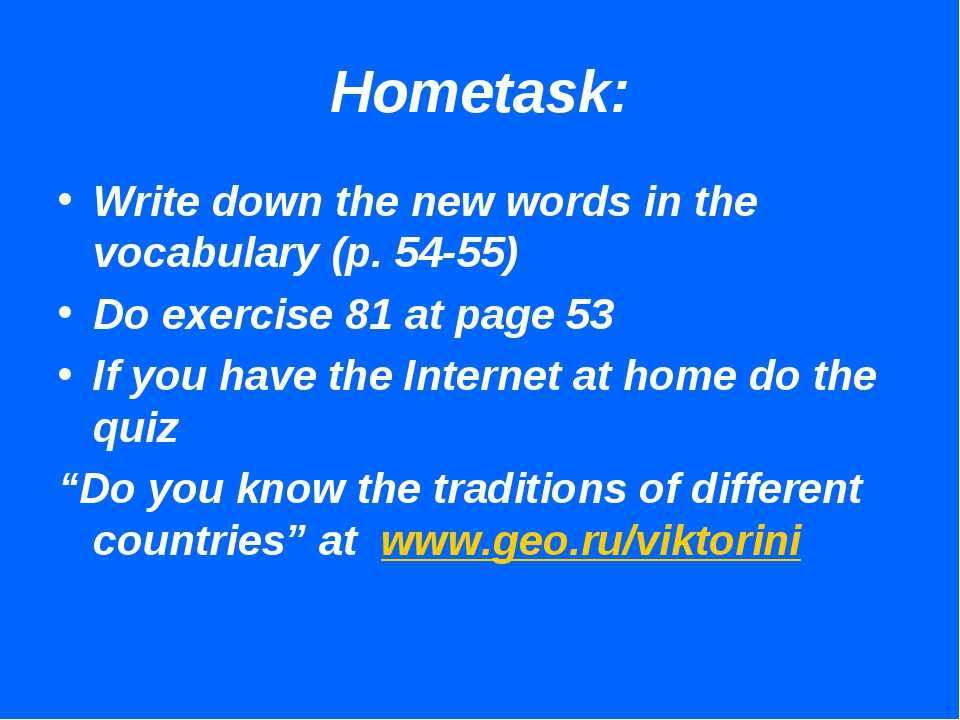 Hometask: Write down the new words in the vocabulary (p. 54-55) Do exercise 8...