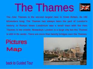 The river Thames is the second largest river in Great Britain. Its 346 kilome