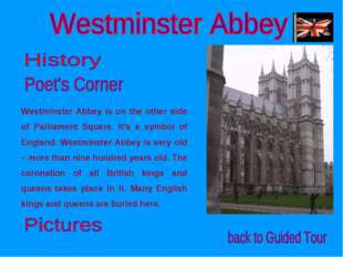 Westminster Abbey is on the other side of Parliament Square. It's a symbol of