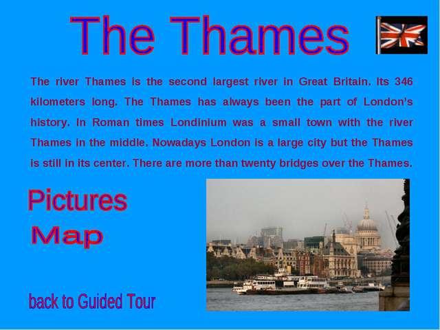 The river Thames is the second largest river in Great Britain. Its 346 kilome...