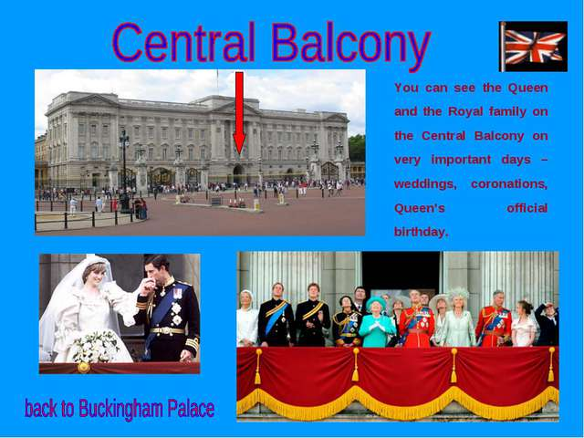 You can see the Queen and the Royal family on the Central Balcony on very imp...