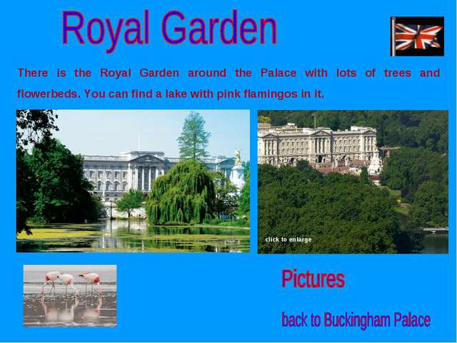 There is the Royal Garden around the Palace with lots of trees and flowerbeds...