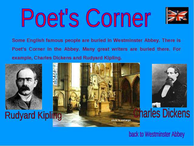 Some English famous people are buried in Westminster Abbey. There is Poet's C...