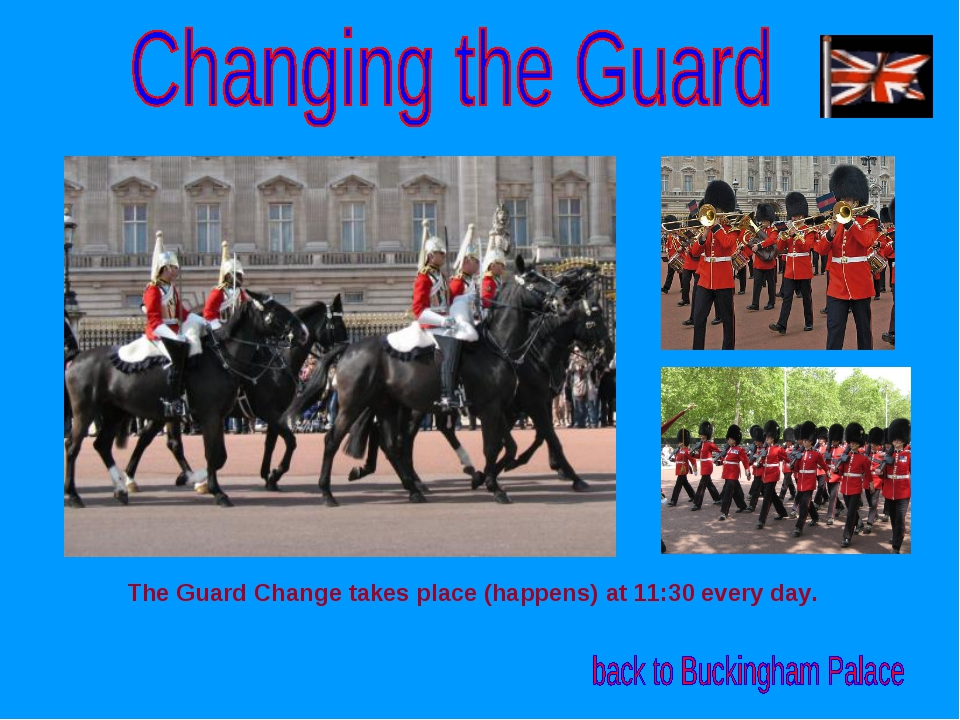 The Guard Change takes place (happens) at 11:30 every day.