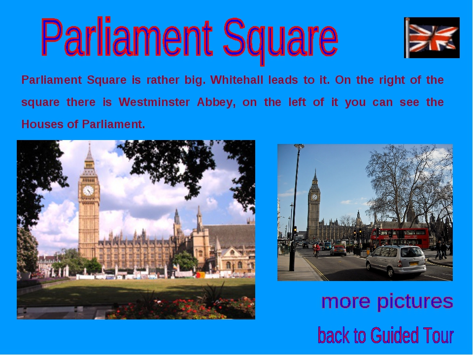 Parliament Square is rather big. Whitehall leads to it. On the right of the s...