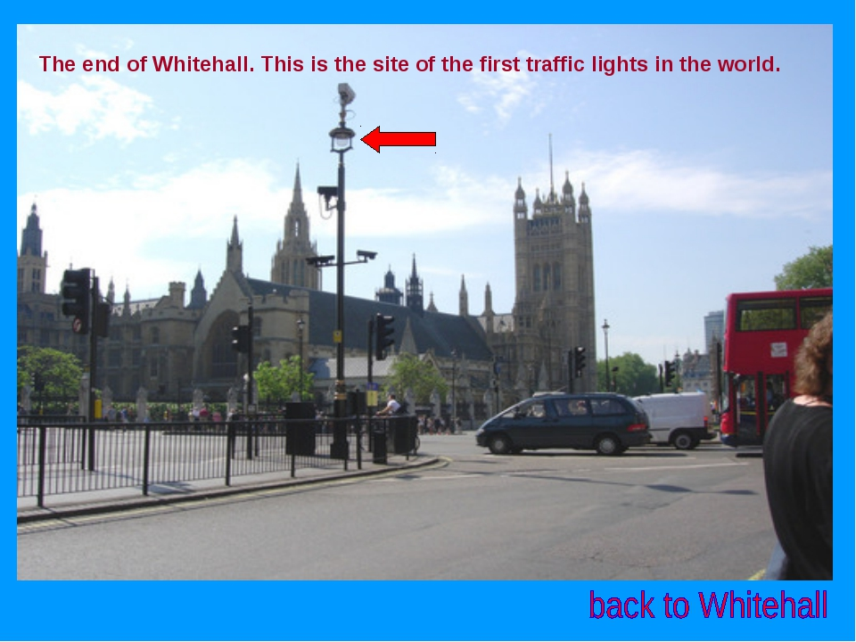 The end of Whitehall. This is the site of the first traffic lights in the wor...
