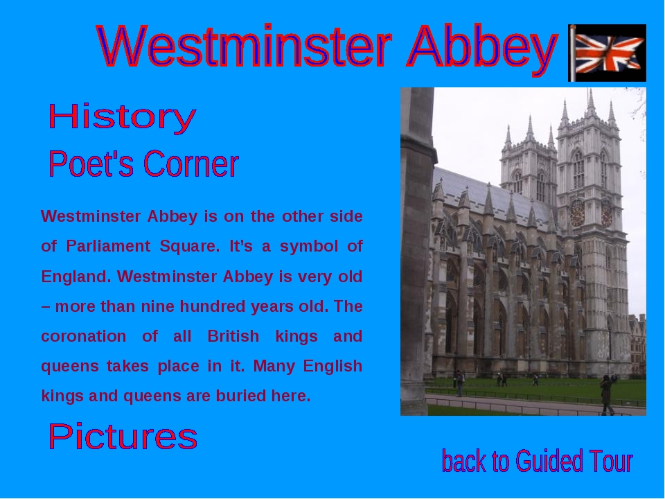 Westminster Abbey is on the other side of Parliament Square. It's a symbol of...