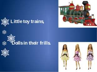 Little toy trains, Dolls in their frills.
