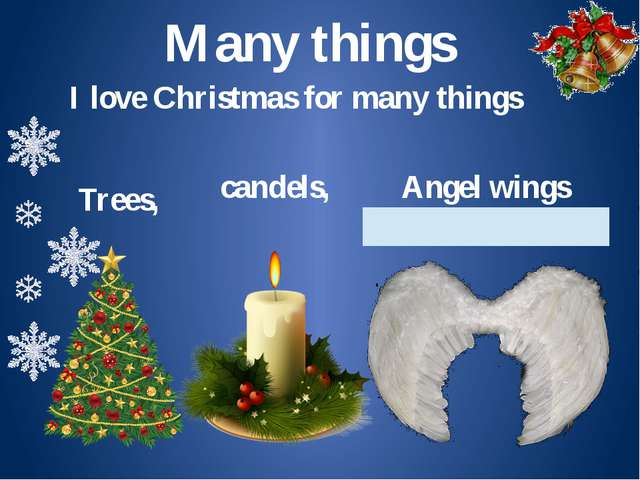 Many things I love Christmas for many things Trees, Аngel wings candels,