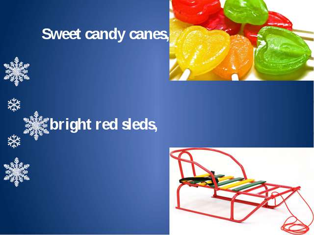Sweet candy canes, bright red sleds,