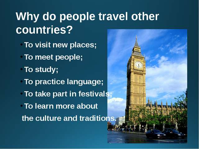 Why do people travel other countries? To visit new places; To meet people; To...