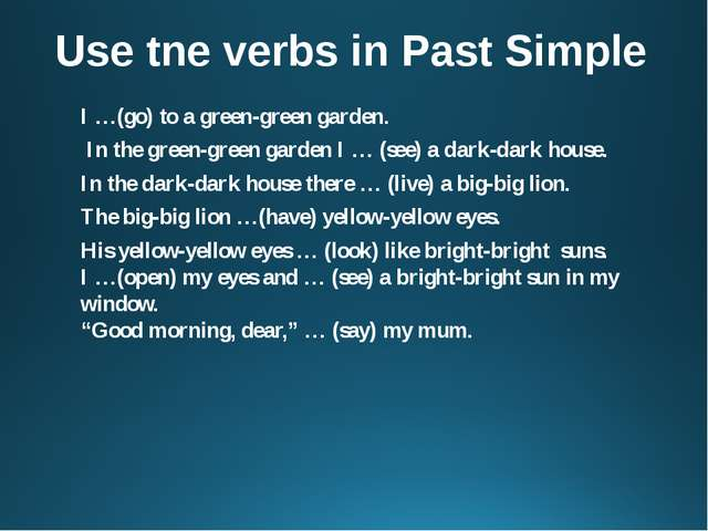 Use tne verbs in Past Simple I …(go) to a green-green garden. In the green-gr...
