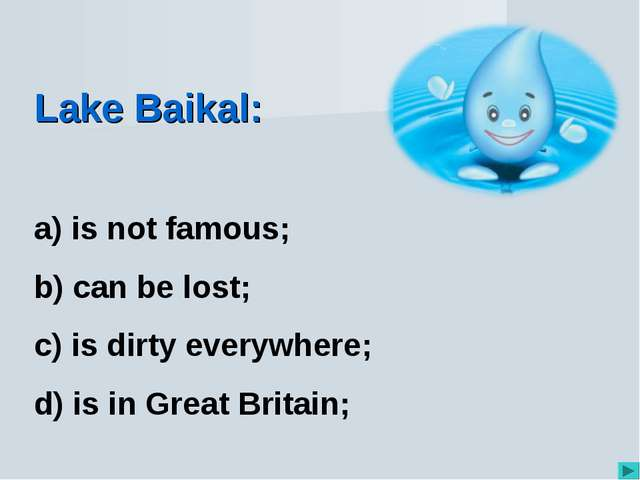 Lake Baikal: is not famous; can be lost; is dirty everywhere; is in Great Bri...