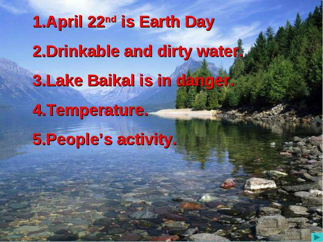 April 22nd is Earth Day Drinkable and dirty water. Lake Baikal is in danger....