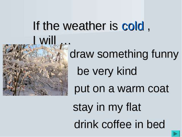 If the weather is cold , I will … be very kind draw something funny put on a...