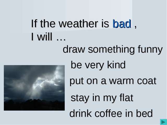If the weather is bad , I will … be very kind draw something funny put on a w...