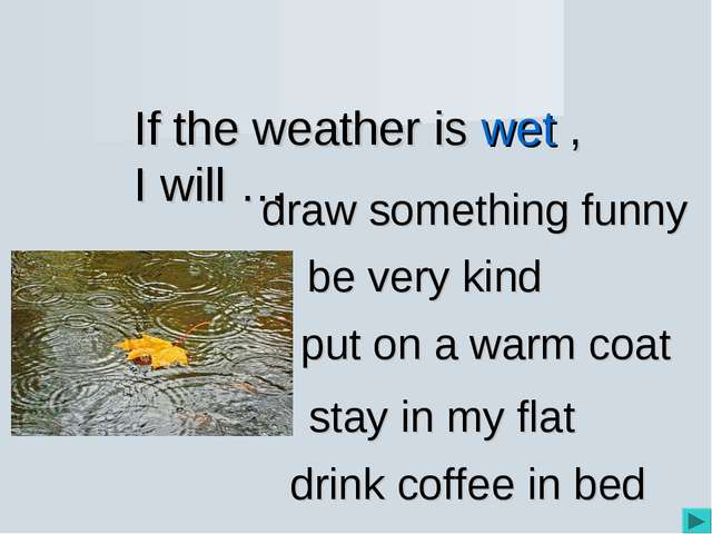 If the weather is wet , I will … be very kind draw something funny put on a w...