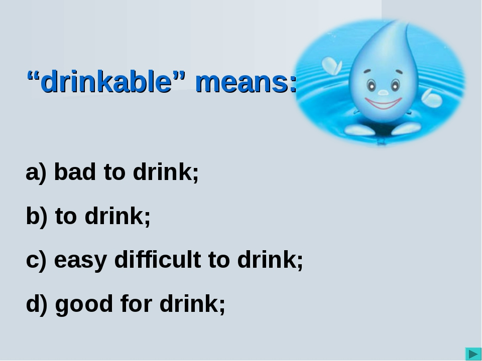 """drinkable"" means: bad to drink; to drink; easy difficult to drink; good for..."