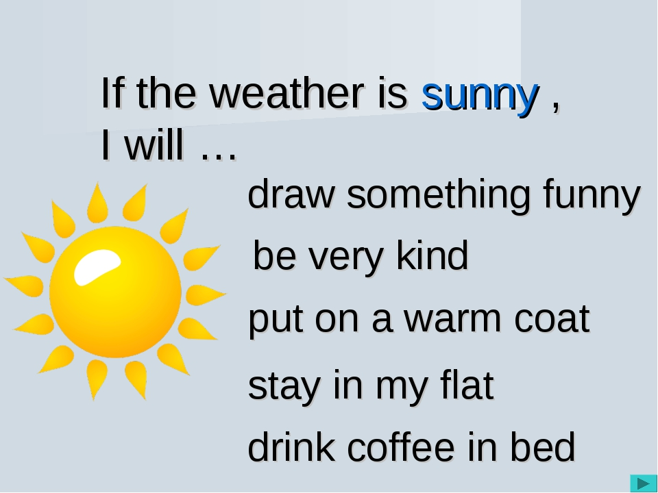 If the weather is sunny , I will … be very kind draw something funny put on a...
