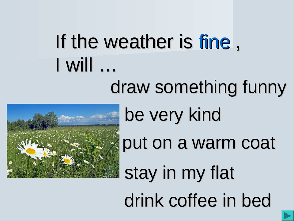 If the weather is fine , I will … be very kind draw something funny put on a...