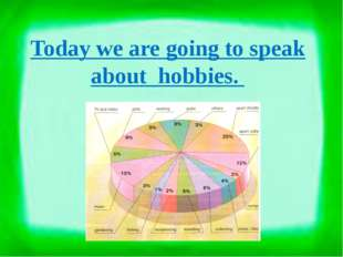 Today we are going to speak about hobbies.