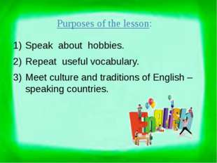 Purposes of the lesson: Speak about hobbies. Repeat useful vocabulary. Meet c