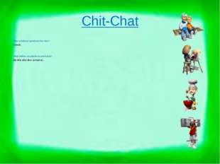 Chit-Chat How would you spend your free time? I would… What hobbies are popul