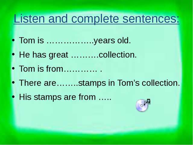 Listen and complete sentences: Tom is ……………..years old. He has great ……….coll...