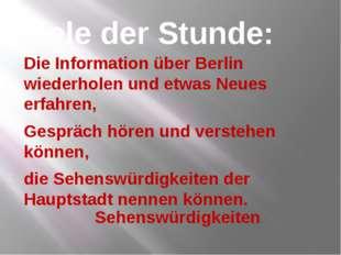 Ziele der Stunde: Die Information über Berlin wiederholen und etwas Neues erf