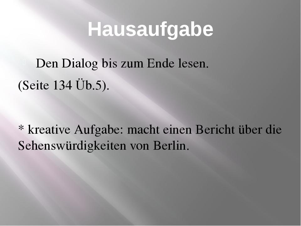 Hausaufgabe Den Dialog bis zum Ende lesen. (Seite 134 Üb.5). * kreative Aufga...