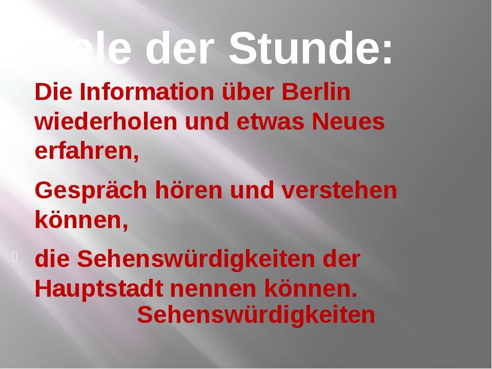 Ziele der Stunde: Die Information über Berlin wiederholen und etwas Neues erf...