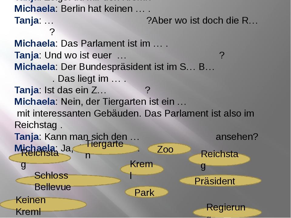 Tanja: Zeigst du mir den Kreml? Michaela: Berlin hat keinen … . Tanja: … ?Abe...