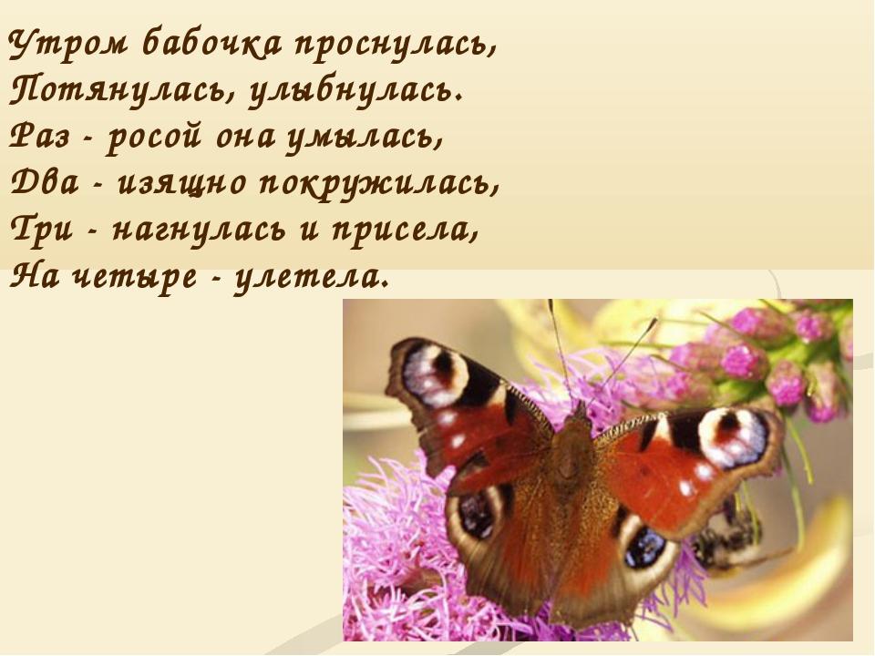 Утром бабочка проснулась, Потянулась, улыбнулась. Раз - росой она умылась, Дв...