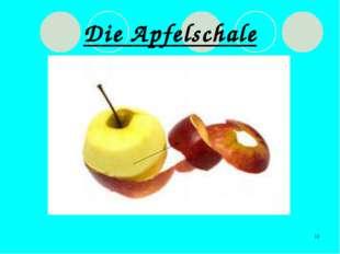 * Die Apfelschale