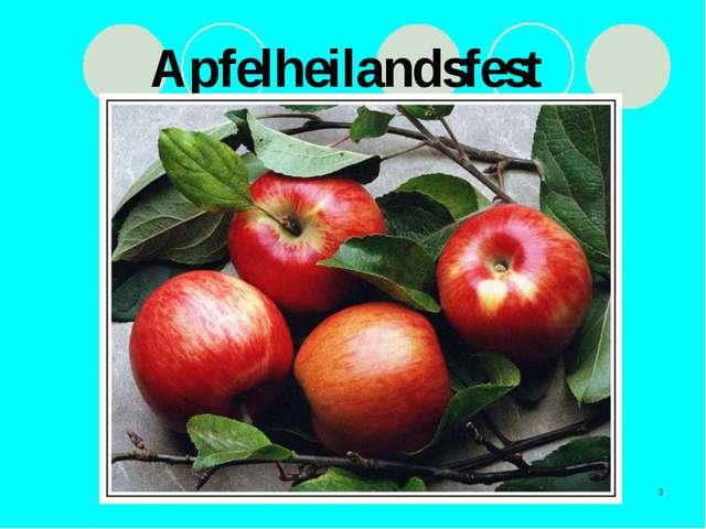 * Apfelheilandsfest