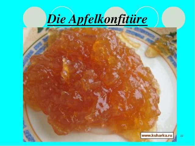 * Die Apfelkonfitüre