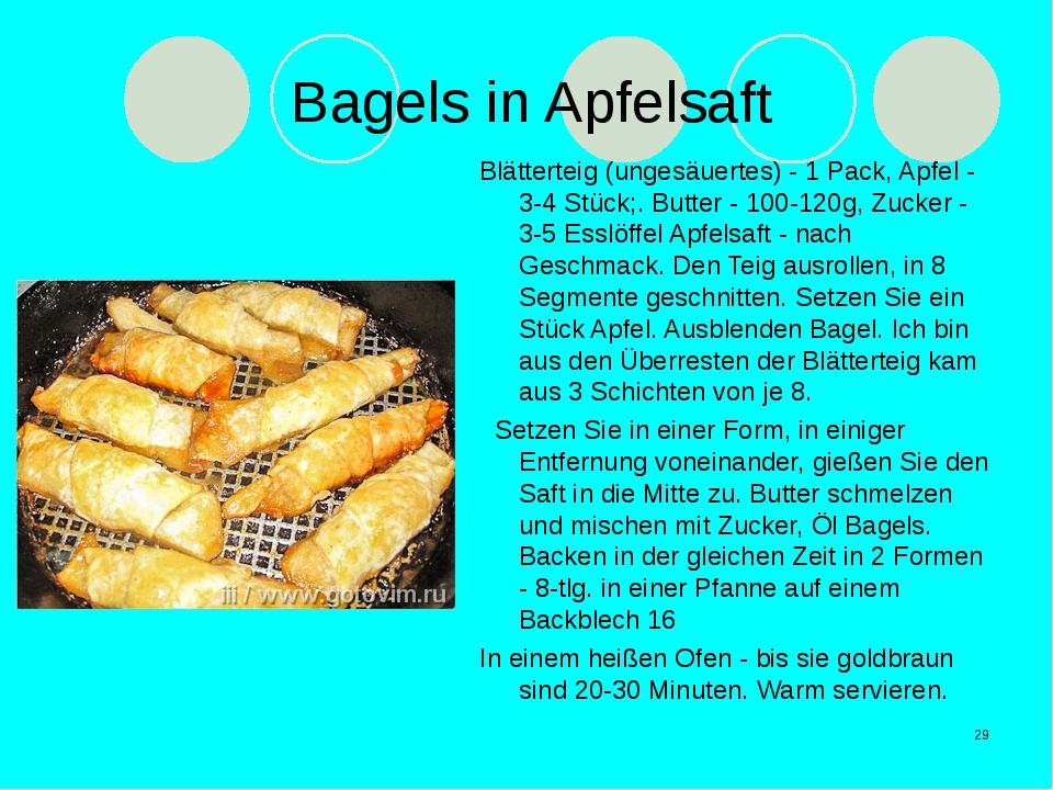 Bagels in Apfelsaft Blätterteig (ungesäuertes) - 1 Pack, Apfel - 3-4 Stück;....