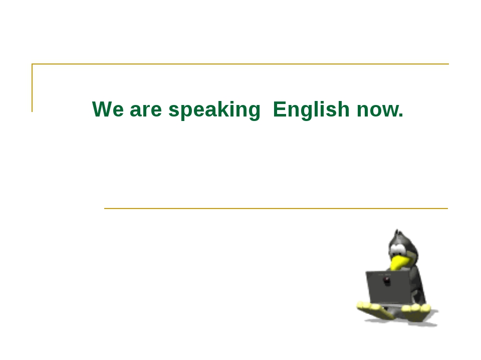 We are speaking English now.