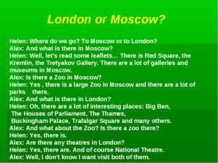 London or Moscow? Helen: Where do we go? To Moscow or to London? Alex: And w