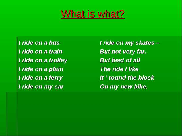 What is what? I ride on a bus I ride on a train I ride on a trolley I ride on...