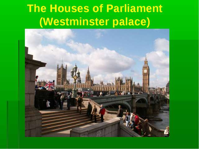 The Houses of Parliament (Westminster palace)