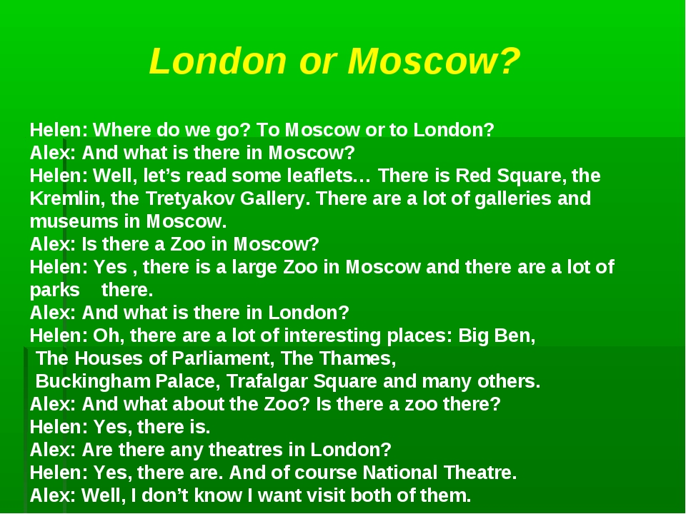 London or Moscow? Helen: Where do we go? To Moscow or to London? Alex: And w...